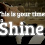 Your time to shine