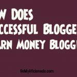 How does successful bloggers earn money blogging