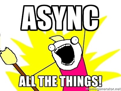 aysnc all the things