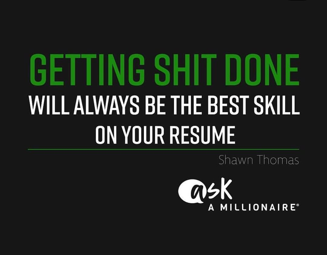 Getting Shit Done will be the best skill on your resume