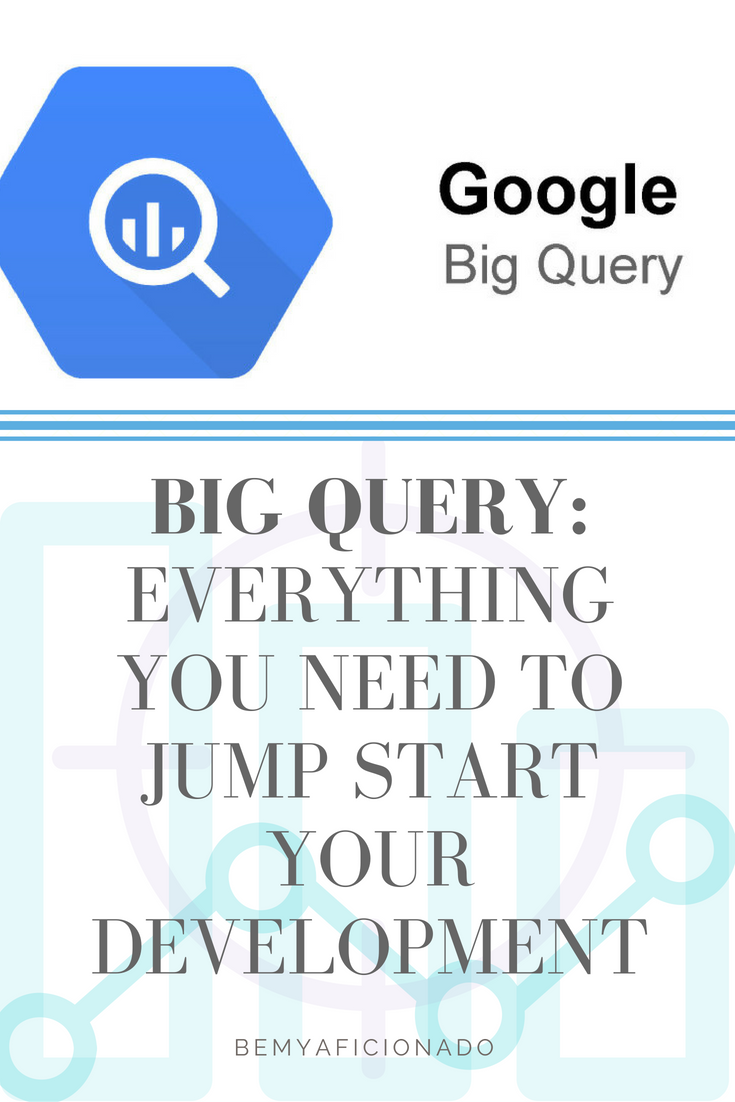 Big Query_ Everything You Need to Jump Start Your Development
