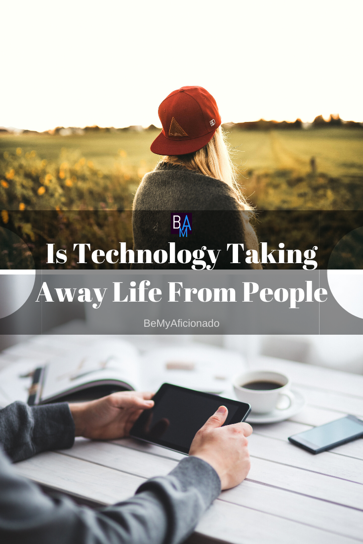 Is Technology Taking Away Life From People