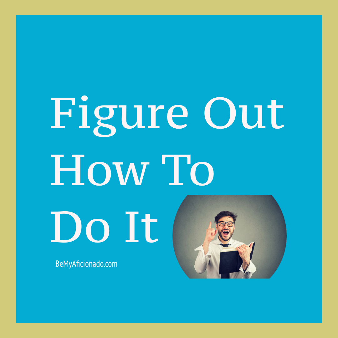Figure Out How To Do It